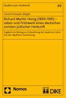 Richard Martin Honig (1890-1981) - Leben und Frühwerk eines deutschen Juristen jüdischer Herkunft: Zugleich ein Beitrag zur Entwicklung der modernen Lehre von der objektiven Zurechnung
