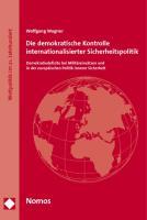 Die demokratische Kontrolle internationalisierter Sicherheitspolitik: Demokratiedefizite bei Militäreinsätzen und in der europäischen Politik innerer Sicherheit