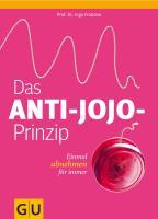 Das Anti-Jojo-Prinzip: Einmal abnehmen für immer (GU Einzeltitel Gesunde Ernährung)