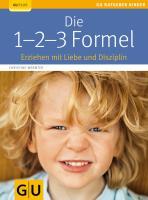 Die 1-2-3-Formel: Erziehen mit Liebe und Disziplin