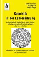 Kasuistik in der Lehrerbildung: Seminardidaktische Impulse für eine praxis-, problem- und teilnehmerorientierte Arbeit mit angehenden Lehrerinnen und Lehrern