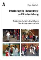 Interkulturelle Bewegungs- und Sporterziehung: Problemstellungen, Grundlagen, Vermittlungsperspektiven