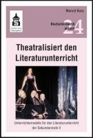 Theatralisiert den Literaturunterricht: Unterrichtsmodelle für den Literaturunterricht der Sekundarstufe II (Deutschdidaktik aktuell)