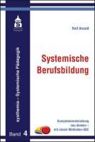 Systemische Berufsbildung: Kompetenzentwicklung neu denken - mit einem Methoden ANC (systhemia - Systemische Pädagogik)