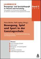 Jahrbuch Bewegungs- und Sportpädagogik in Theorie und Forschung / Bewegung, Spiel und Sport in der Ganztagsschule - Schulentwicklung, Sozialraumorientierung und Kooperationen