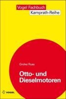Otto- und Dieselmotoren: Arbeitsweise, Aufbau und Berechnung von Zweitakt- und Viertakt-Verbrennungsmotoren