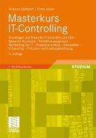 Masterkurs IT-Controlling: Grundlagen und Praxis für IT-Controller und CIOs - Balanced Scorecard - Portfoliomanagement - Wertbeitrag der IT -  . . . und Leistungsrechnung (German Edition)