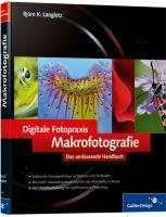 Digitale Fotopraxis: Makrofotografie: Das umfassende Handbuch (Galileo Design)