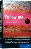 Follow me!: Social Media Marketing mit Facebook, Twitter, XING, YouTube und Co. Inkl. Empfehlungsmarketing, Crowdsourcing und Social Commerce