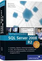 SQL Server 2008 R2: Das Programmierhandbuch. Installation, Migration, Datenbankmodelierung / T-SQL, .NET Progammierung, XML und Websevices / Einsatz ... und Datenbankmanagement-Server