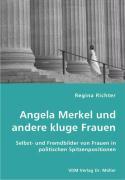 Angela Merkel und andere kluge Frauen: Selbst- und Fremdbilder von Frauen in politischen Spitzenpositionen