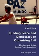 Building Peace and Democracy or Organizing Exit - Shaw, Stuard