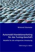 Automobil-Handelsmarketing für das Tuning-Geschäft - Eikemeier, Wieland