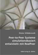 Peer-to-Peer Systeme simulationsbasiert entwickeln mit RealPeer - Hildebrandt, Dieter