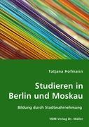 Studieren in Berlin und Moskau - Hofmann, Tatjana