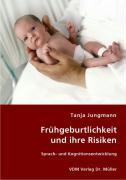 Frühgeburtlichkeit und ihre Risiken - Jungmann, Tanja