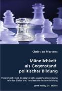 Männlichkeit als Gegenstand politischer Bildung - Martens, Christian