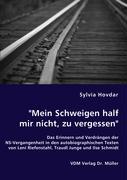 """""""Mein Schweigen half mir nicht, zu vergessen"""": Das Erinnern und Verdrängen der NS-Vergangenheit in den autobiographischen Texten von Leni Riefenstahl, Traudl Junge und Ilse Schmidt"""