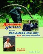 Abenteuer & Wissen. Jane Goodall und Dian Fossey - Unter wilden Menschenaffen