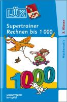 LÜK-Übungshefte: LÜK: 3. Klasse - Mathematik: Supertrainer Rechnen bis 1 000: Brandenburg, Berlin, Baden-Württemberg, Bayern, Bremen, Hessen, Hamburg, ... Thüringen (LÜK-Übungshefte: Mathematik)