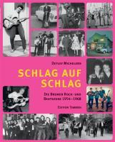 Schlag auf Schlag: Die Bremer Rock- und Beatszene 1954-1968