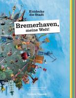 Bremerhaven, meine Welt!: Entdecke die Stadt