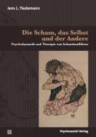 Die Scham, das Selbst und der Andere: Psychodynamik und Therapie von Schamkonflikten