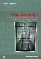 Knastmauke: Das Schicksal von politischen Häftlingen der DDR nach der deutschen Wiedervereinigung (Forschung psychosozial)