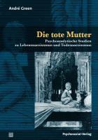 Die tote Mutter: Psychoanalytische Studien zu Lebensnarzissmus und Todesnarzissmus (Bibliothek der Psychoanalyse)
