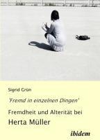 'Fremd in einzelnen Dingen' - Fremdheit und Alterität bei Herta Müller (German Edition)