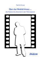 Über das Filmbild hinaus... Die Präsenz des Absenten in der Filmrezeption. Patrick Kruse Author