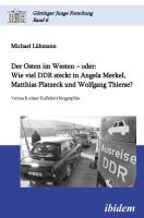 Der Osten im Westen - oder: Wie viel DDR steckt in Angela Merkel, Matthias Platzeck und Wolfgang Thierse?. Versuch einer Kollek
