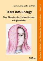 Tears into Energy - Das Theater der Unterdrückten in Afghanistan (Berliner Schriften zum Theater der Unterdrückten)