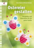 Ostereier gestalten: Verspieltes und Dekoratives für die ganze Familie