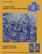 A história de José segundo o 1º livro de Moisés/Génesis  e  A história de Tobias segundo os Apócrifos: Contadas em imagens em 41 painéis de azulejos ... São Paulo, perto da Vila do Redondo, Portugal
