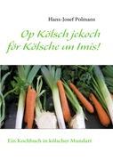 Op Kölsch jekoch för Kölsche un Imis!: Ein Kochbuch in kölscher Mundart