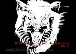 Wer hat Angst vor dem bösen Wolf: Ratgeber - Ängste, Phobien und Zwänge bewältigen - Methoden und Übungen für Betroffene zum Umgang mit Belastung und Stress