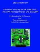 Einfacher Einstieg in die Elektronik mit AVR-Mikrocontroller und BASCOM: Systematische Einführung und Nachschlagewerk mit vielen Anregungen