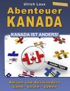 Abenteuer Kanada - Kanada ist anders!: Reisen und Auswandern - Land - Leute - Leben