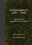Kriegstagebuch 1941-1945: Ostfront und Bomben auf Stuttgart