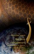 Der Islam als Staatsutopie: Djihad im Wandel der Geschichte