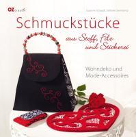 Schmuckstücke aus Stoff, Filz und Stickerei: Wohndeko und Mode-Accessoires