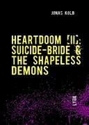 HEARTDOOM [II]:: Suicide-Bride & The Shapeless Demons (V.2.0)