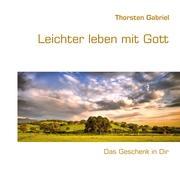 Leichter leben mit Gott - Gabriel, Thorsten