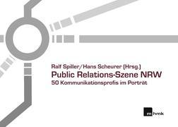 Public Relations-Szene NRW: 50 Kommunikationsprofis im Porträt