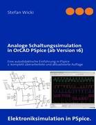 Analoge Schaltungssimulation in OrCAD PSpice (ab Version 16): Eine autodidaktische Einführung in PSpice, 2. komplett überarbeitete und aktualisierte Auflage
