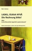 LASKU, OLKAA HYVÄ - Die Rechnung bitte!: Ist die Menschheit eigentlich systemrelevant?