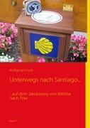 Unterwegs nach Santiago...: ...auf dem Jakobsweg von Wetzlar nach Trier