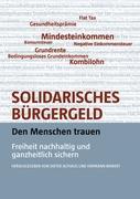 Solidarisches Bürgergeld - den Menschen trauen: Freiheit nachhaltig und ganzheitlich sichern