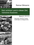 Kein schöner Land in dieser Zeit. Verlorene Illusionen.: Reportagen, Berichte, Porträts. Erzählungen zur Zeitgeschichte. Band 2 (1980-2010)